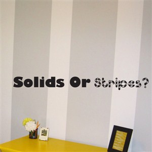 solids or stripes? - Vinyl Wall Decal - Wall Quote - Wall Decor