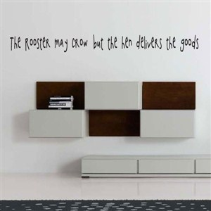 the rooster may crow but the hen delivers the goods - Vinyl Wall Decal - Wall Quote - Wall Decor