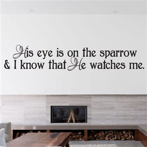 his eye is on the sparrow & I know that he watches me. - Vinyl Wall Decal - Wall Quote - Wall Decor