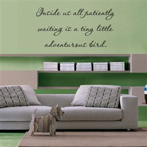 inside us all patiently waiting is a tinly little adventure bird. - Vinyl Wall Decal - Wall Quote - Wall Decor