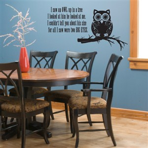 I saw an owl up in a tree I looked at him he looked at me - Vinyl Wall Decal - Wall Quote - Wall Decor