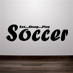 eat…sleep…play soccer - Vinyl Wall Decal - Wall Quote - Wall Decor