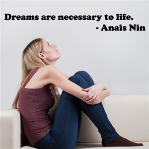 dreams are necessary to life. - anais nin - Vinyl Wall Decal - Wall Quote - Wall Decor