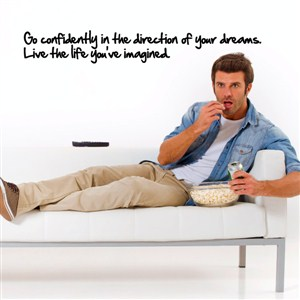 go confidently in the direction of your dreams. Live the life you've imagined - Vinyl Wall Decal - Wall Quote - Wall Decor