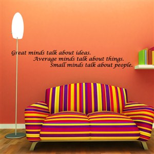 great minds talk about ideas. Average minds talk about things. - Vinyl Wall Decal - Wall Quote - Wall Decor