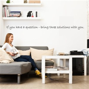 if you have a question - bring three solutions with you. - Vinyl Wall Decal - Wall Quote - Wall Decor