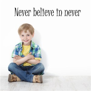 never belive in never - Vinyl Wall Decal - Wall Quote - Wall Decor