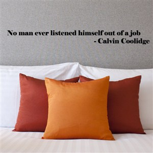 no man ever listened to himself out of a job - calvin coolidge - Vinyl Wall Decal - Wall Quote - Wall Decor