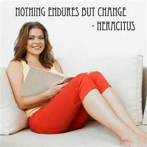 nothing ednures but change - heracitus - Vinyl Wall Decal - Wall Quote - Wall Decor