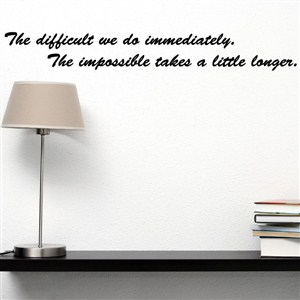 the difficult we do immediately. The impossible takes a litte longer. - Vinyl Wall Decal - Wall Quote - Wall Decor