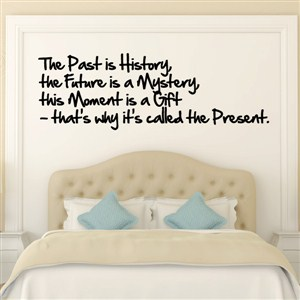 the past is history, the future is a mystery, this moment is a gift - Vinyl Wall Decal - Wall Quote - Wall Decor