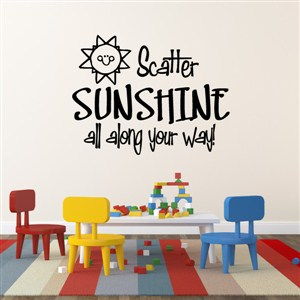 scatter sunshine all along your way! - Vinyl Wall Decal - Wall Quote - Wall Decor