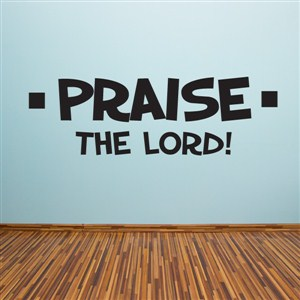 praise the lord! - Vinyl Wall Decal - Wall Quote - Wall Decor