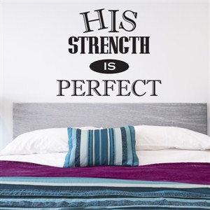 his strength is perfect - Vinyl Wall Decal - Wall Quote - Wall Decor