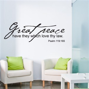 great peace have they which love thy law. Psalm 119:165 - Vinyl Wall Decal - Wall Quote - Wall Decor