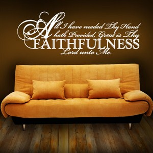 all I have needed thy hand hath provided, great is thy faithfulness lord unto me. - Vinyl Wall Decal - Wall Quote - Wall Decor