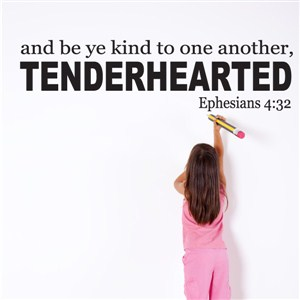 and be ye kind to one another, tenderhearted Ephesians 4:32 - Vinyl Wall Decal - Wall Quote - Wall Decor