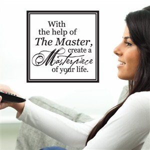 With the help of The Master, create a Masterpiece of your life. - Vinyl Wall Decal - Wall Quote - Wall Decor