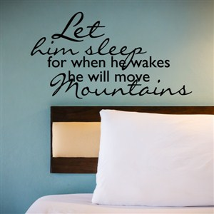let him sleep for when he wakes, he will move mountains - Vinyl Wall Decal - Wall Quote - Wall Decor