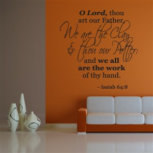 O Lord, thou art our Father, We are the clay & thou our Potter - Isaiah 64:8 - Vinyl Wall Decal - Wall Quote - Wall Decor