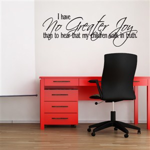 I have no greater joy than to hear that my children walk in truth - Vinyl Wall Decal - Wall Quote - Wall Decor