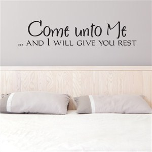 Come unto me … and I will give you rest - Vinyl Wall Decal - Wall Quote - Wall Decor