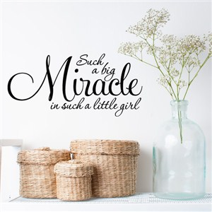 Such a big miracle in such a little girl - Vinyl Wall Decal - Wall Quote - Wall Decor