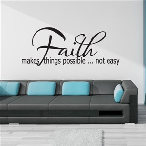 Faith makes things possible … not easy - Vinyl Wall Decal - Wall Quote - Wall Decor