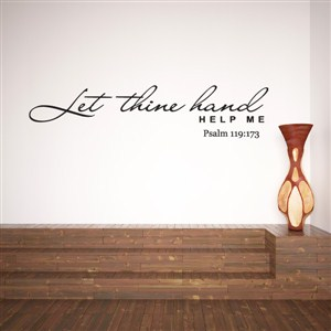 Let thine hand help me Psalm 119:173 - Vinyl Wall Decal - Wall Quote - Wall Decor