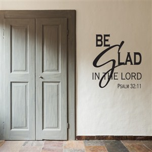 Be glad in the lord Psalm 32:11 - Vinyl Wall Decal - Wall Quote - Wall Decor