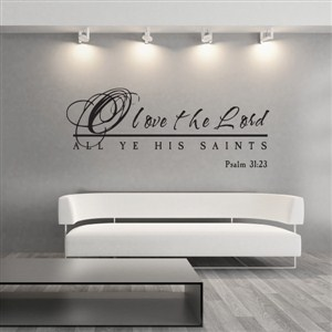 o love the Lord All ye his saints Psalm 31:23 - Vinyl Wall Decal - Wall Quote - Wall Decor