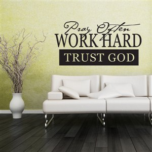 Pray often Work Hard Trust God - Vinyl Wall Decal - Wall Quote - Wall Decor