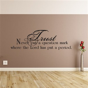 Trust Never put a question mark where the Lord has put a period. - Vinyl Wall Decal - Wall Quote - Wall Decor