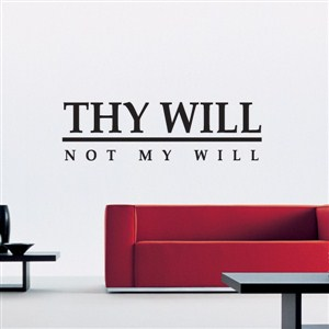 Thy Will Not My Will - Vinyl Wall Decal - Wall Quote - Wall Decor