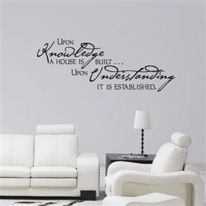 Upon knowlecdge a house is built… upon understanding - Vinyl Wall Decal - Wall Quote - Wall Decor