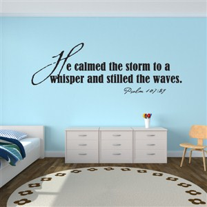 He calmed the storm to a whisper and stilled the waves. Psalm 107:29 - Vinyl Wall Decal - Wall Quote - Wall Decor