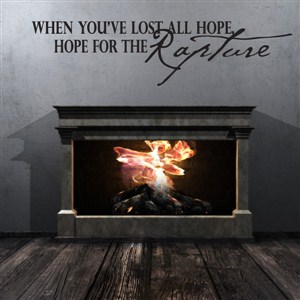 When you've lost all hope, hope for the rapture - Vinyl Wall Decal - Wall Quote - Wall Decor