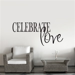 Celebrate Love - Vinyl Wall Decal - Wall Quote - Wall Decor