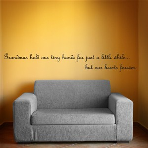 Grandmas hold our tiny hands for just a little while… - Vinyl Wall Decal - Wall Quote - Wall Decor