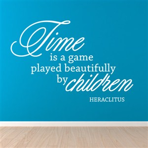 Time is a game played beautifully by children heraclitus  - Vinyl Wall Decal - Wall Quote - Wall Decor