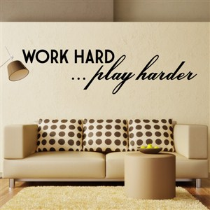 Work Hard … Play Harder - Vinyl Wall Decal - Wall Quote - Wall Decor