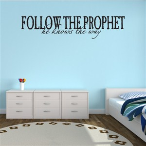Follow The Prophet He Knows The Way - Vinyl Wall Decal - Wall Quote - Wall Decor