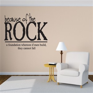 Because of the Rock A Foundation Wheron - Vinyl Wall Decal - Wall Quote - Wall Decor