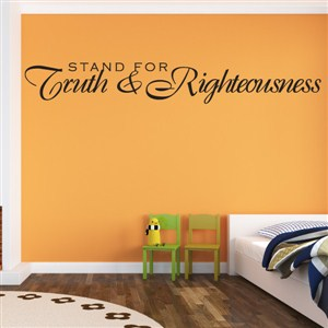 Stand for Truth & Righteousness - Vinyl Wall Decal - Wall Quote - Wall Decor