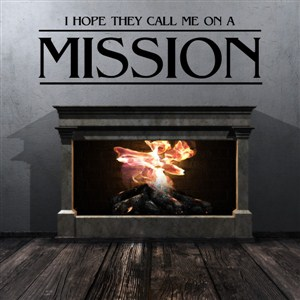 I hope they call me on a mission - Vinyl Wall Decal - Wall Quote - Wall Decor