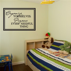 Organize Yourselves; Prepare every needful thing - Vinyl Wall Decal - Wall Quote - Wall Decor