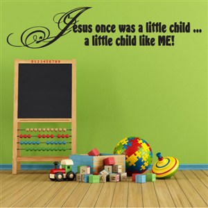 Jesus was once a little child… a little child like me! - Vinyl Wall Decal - Wall Quote - Wall Decor