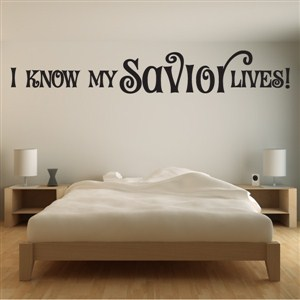 I Know My Savior Lives! - Vinyl Wall Decal - Wall Quote - Wall Decor