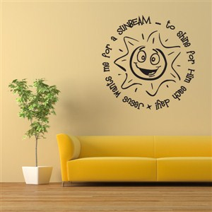Jesus wants me for a sunbeam… to shine for Him each day - Vinyl Wall Decal - Wall Quote - Wall Decor