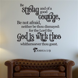 Be strong and of a good courage… Joshua 1:9 - Vinyl Wall Decal - Wall Quote - Wall Decor